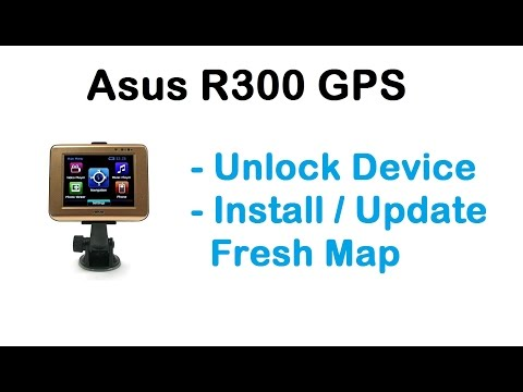GPS ASUS R300 - Unlock and Install Fresh MAPS 2016/2017