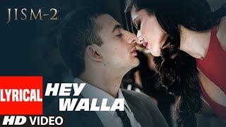 Hey Walla Lyrical Video Song | Jism 2  | Sunny Leone, Randeep Hooda, Arunoday Singh
