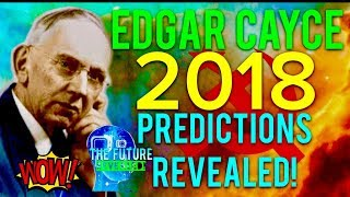 🔵THE REAL EDGAR CAYCE PREDICTIONS FOR 2018 REVEALED!!! MUST SEE!!! DONT BE AFRAID!!! 🔵