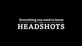 Everything You Need to Know About Headshots - Updated Video