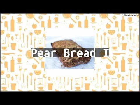 Recipe Pear Bread I