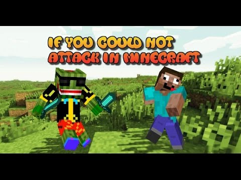 IF YOU COULD NOT ATTACK IN MINECRAFT