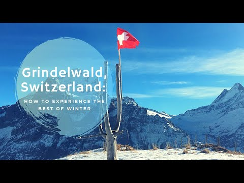 How To Experience the Best of Grindelwald, Switzerland in Winter