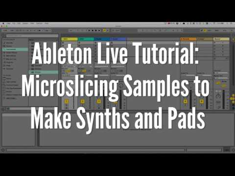 Ableton Live Tutorial: Microslicing Samples to Make Synths and Pads