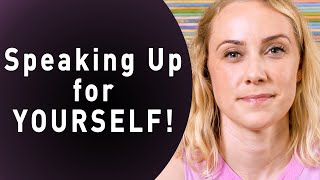 How to Speak Up for Yourself!