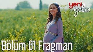 Download Yeni Gelin 61. Bölüm Fragman Video