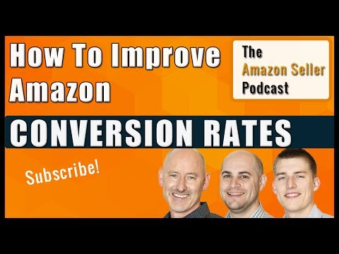 How To Improve Your Conversion Rates on Amazon - Amazon Seller Podcast Ep 26