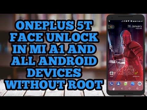 how to get oneplus 5t face unlock on any android running nougat and oreo   tested in mi a1