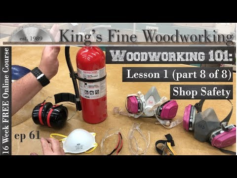61 - Woodworking 101 FREE ONLINE COURSE LESSON 1 Part 8 of 8 Shop Safety Equipment