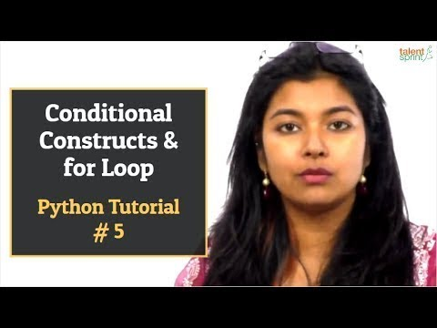 Conditional Constructs & for Loop | Python Tutorial #5 | TalentSprint