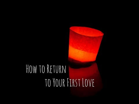 How to Return to Your First Love