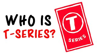 Who Is T-Series?