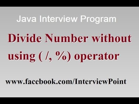 Java Program to divide number without using division, modulus operator    Java Interview Program