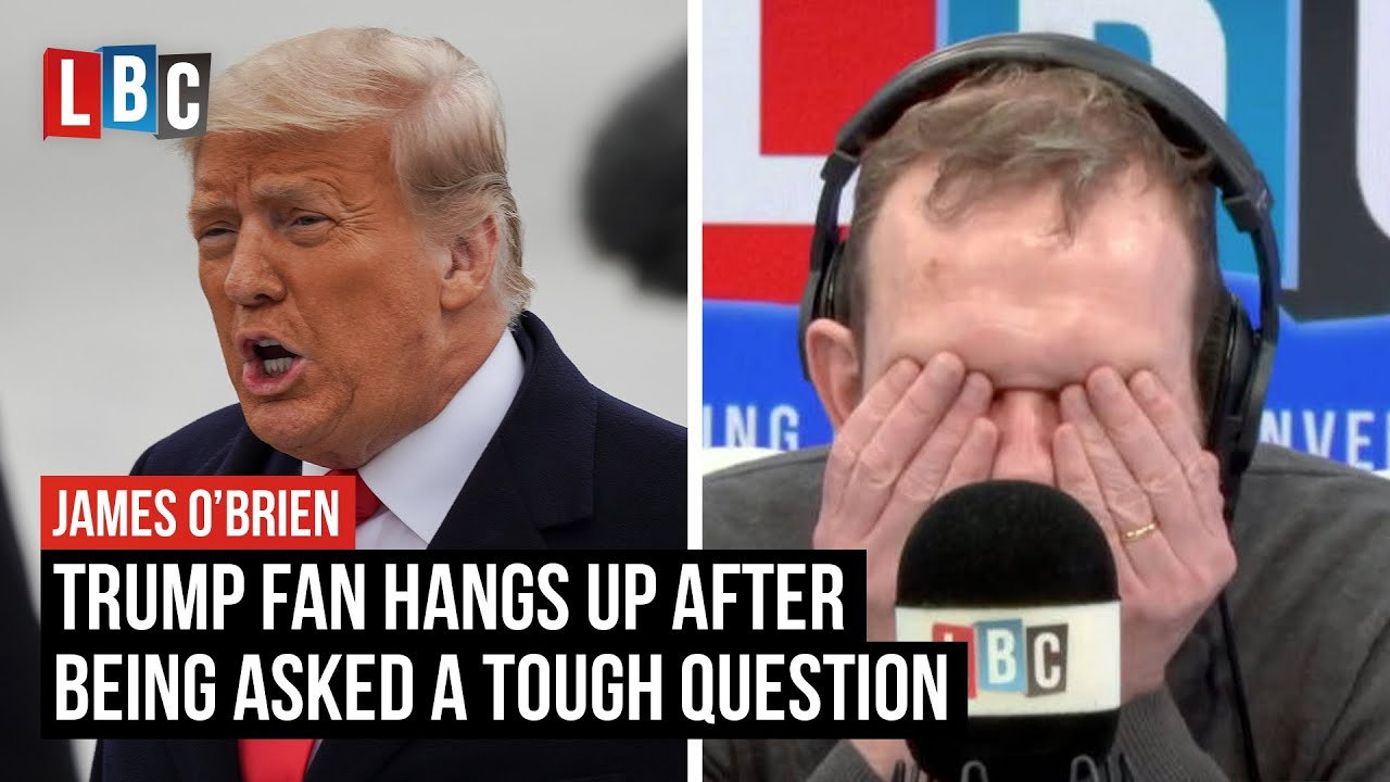 Trump fan hangs up after being asked a tough question by James O'Brien   LBC