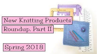 New Knitting Products Roundup, Part 2