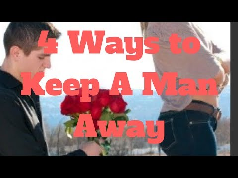 4 Ways to Keep A Man Away