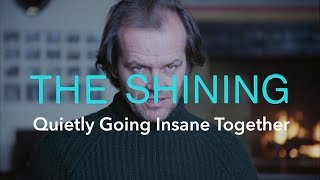 The Shining — Quietly Going Insane Together