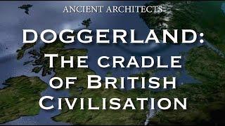 Doggerland: The Cradle of Ancient British Neolithic Civilisation?