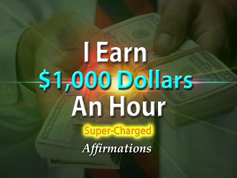 I Make $1000 Dollars an Hour - I Get Paid $1000 Dollars an Hour - Super Charged Affirmations