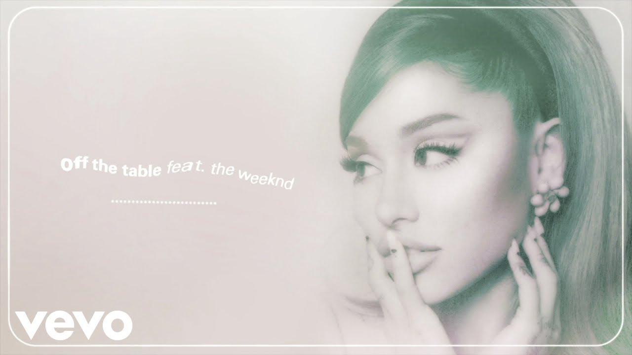 Ariana Grande, The Weeknd - off the table