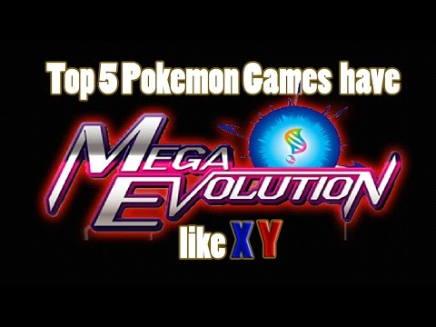 Top 5 Pokemon Games have Mega Evolution like X/Y