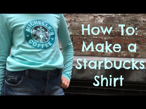 How to: Make A Starbucks Shirt