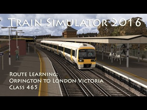 Train Simulator 2016 - Route Learning: Orpington to London Victoria (Class 465)