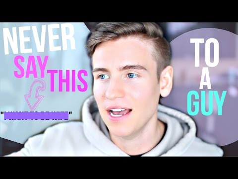 5 Things To Never Say To A Guy!