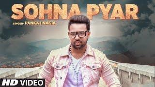 Sohna Pyar | Pankaj Nagia | Full Video Song | Prit | Feat Aakansha Sareen | Latest Hindi Songs 2018
