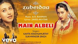 Main Albeli - Official Audio Song   Zubeidaa   A.R. Rahman