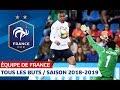 Tous Les Buts Des Bleus 2018 2019 Equipe De France I FFF 2019