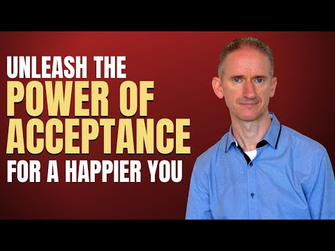 Unleash the Power of Acceptance for a happier you