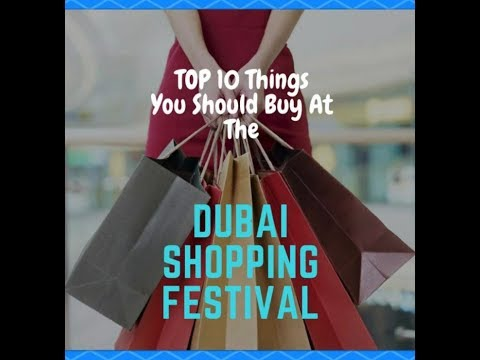 Top 10 Things To Buy At The Dubai Shopping Festival