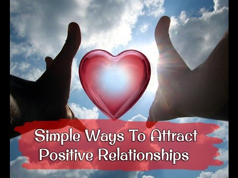 Simple Ways To Attract Positive Relationships