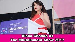 Richa Chadda Talk At The Edutainment Show 2017