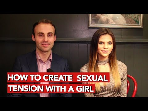 How to create sexual tension with a girl?
