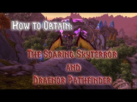 How to Obtain: Soaring Skyterror and Draenor Pathfinder