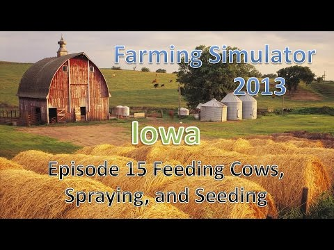 Farming Simulator 2013 Iowa E15 - Feeding Cows, and New Spayer