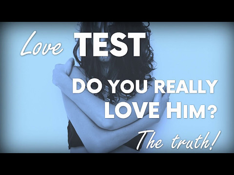 Love Test: Do You Really Love Him? (The Truth!)