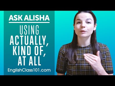 How to Use ACTUALLY, KiND OF, AT ALL? English Expressions Explained! Ask Alisha