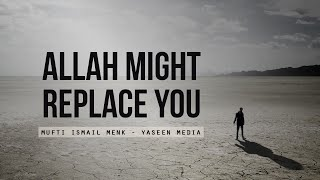Allah Might Replace You - Mufti Menk - Yaseen Media