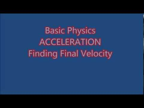 Basic Physics: Acceleration: Calculating The Final Velocity EXPLAINED!