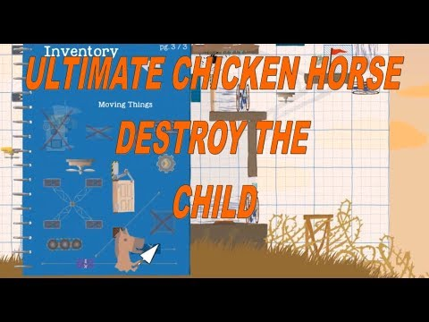 Ultimate Chicken Horse 2018 It is time to TAKE OUT EL CHICO