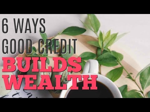 6 Ways Having Good Credit Helps Save Money and Build Wealth