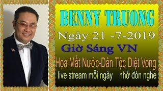 Benny Truong Truc Tiep   Ngày 21/7/2019 (sáng  Vn
