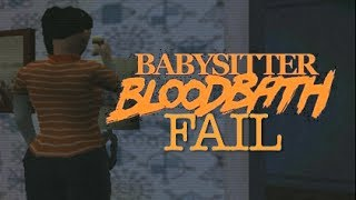 BABYSITTER BLOODBATH FAIL!