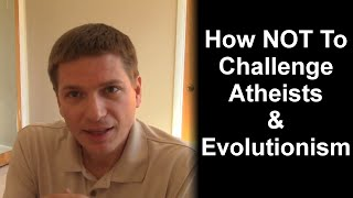 How Not To Challenge Atheists &