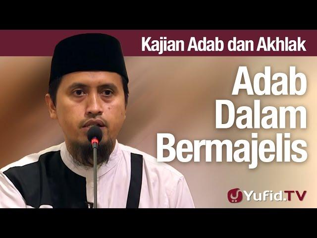 Kajian AKhlak #58 - Adab Dalam Bermajelis Bagian 1 - Ustadz Abdullah Zaen, MA