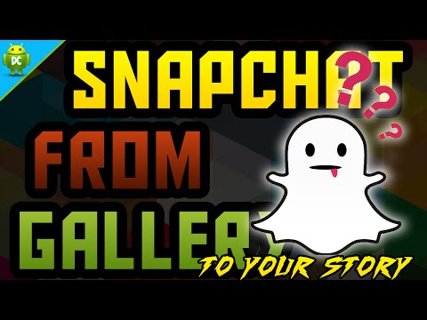 Upload Photos And Videos From Gallery To Snapchat Story On Any Android Device 2016/2017
