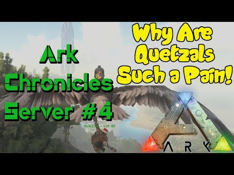 Ark Chronicles Server Ep.#4  - They've Made Quetzal Taming More of a Pain Than Before!